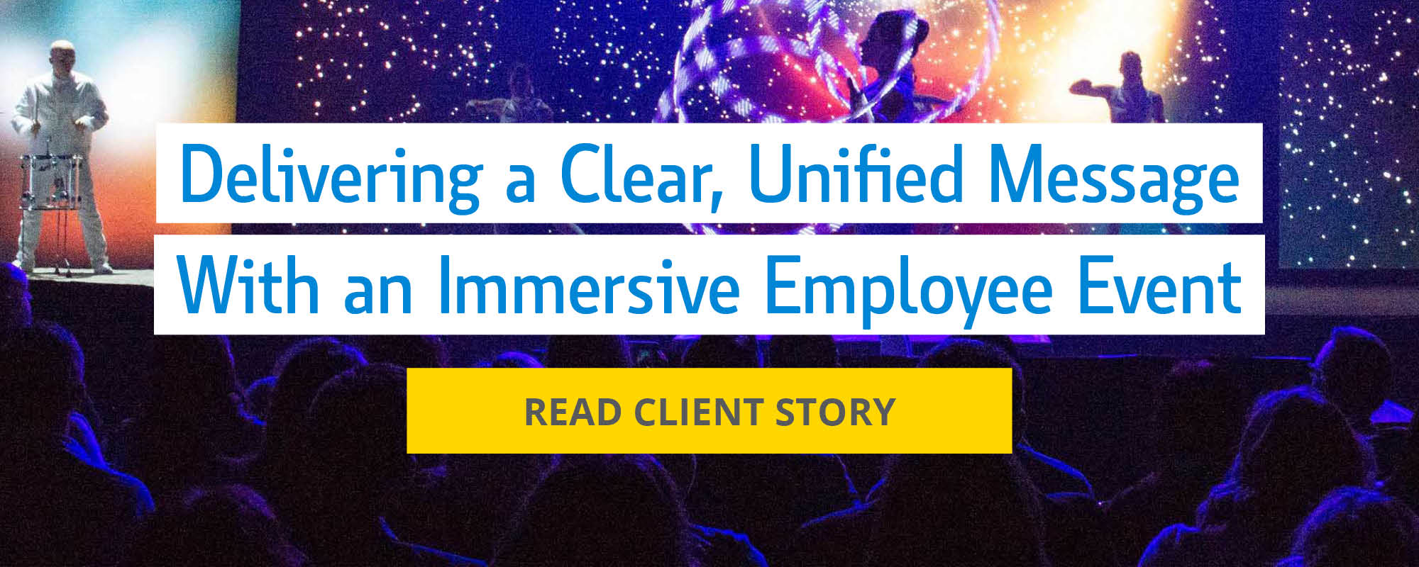 Delivering a clear, unified message with an immersive employee event. Read client story.