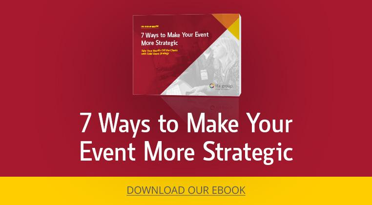 7 Ways to Make Your Event More Strategic Ebook from ITA Group