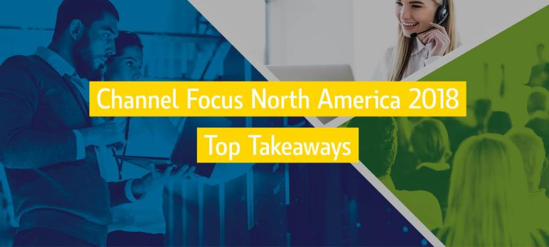 Channel Focus North American 2018 Top Takeaways Banner Image