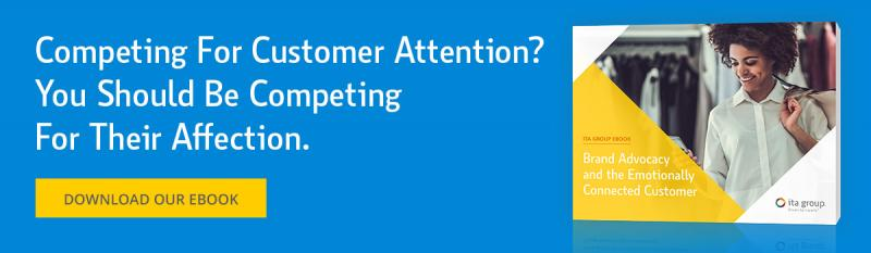 "Competing for customer attention? You should be competing for their affection. Download our ebook, ""Brand Advocacy and the Emotionally Connected Customer"""